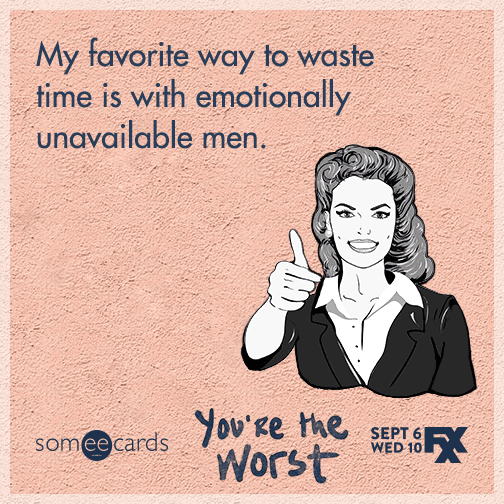 My favorite way to waste time is with emotionally unavailable men.