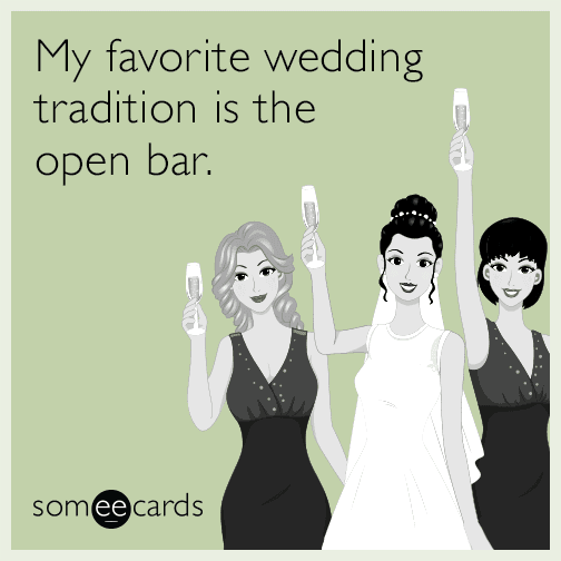 My favorite wedding tradition is the open bar.
