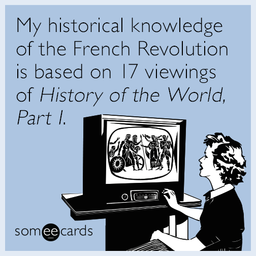 My historical knowledge of the French Revolution is based on 17 viewings of History of the World, Part I