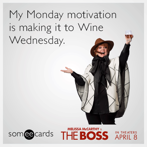 My Monday motivation is making it to Wine Wednesday.