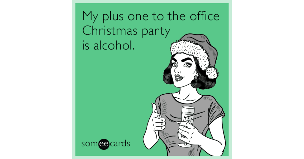 Christmas Party Meme.My Plus One To The Office Christmas Party Is Alcohol