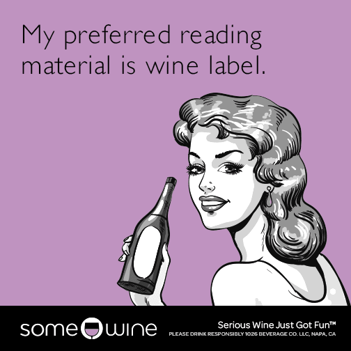 My preferred reading material is a wine label.
