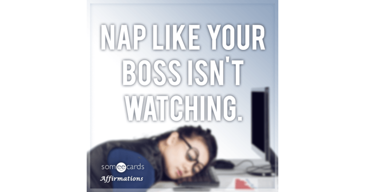 Nap like your boss isn't watching. | Affirmations Ecard