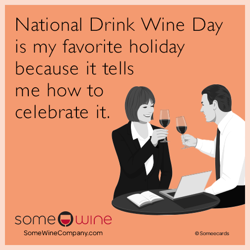 National Drink Wine Day is my favorite holiday because it tells me how to celebrate it.