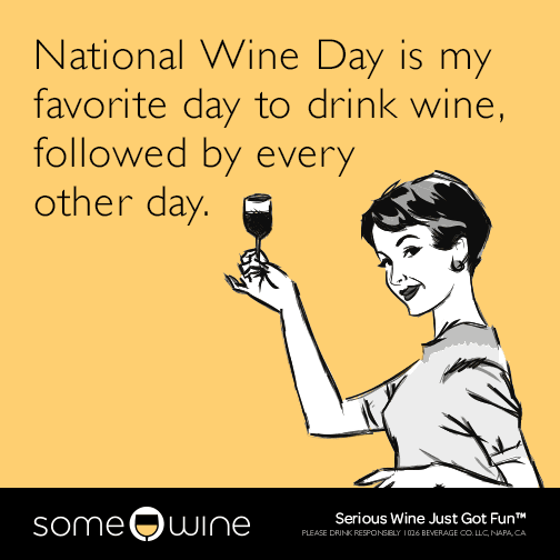 National Wine Day is my favorite day to drink wine, followed by every other day.