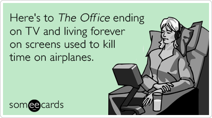 Here's to The Office ending on TV and living forever on screens used to kill time on airplanes.