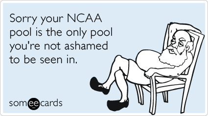 Sorry your NCAA pool is the only pool you're not ashamed to be seen in.