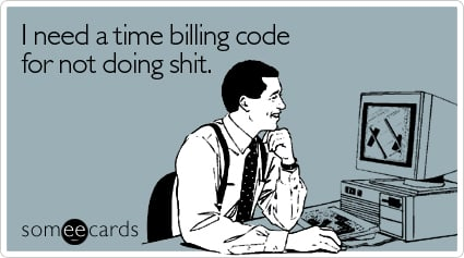 I need a time billing code for not doing shit