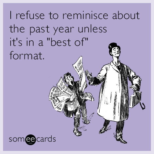 """I refuse to reminisce about the past year unless it's in a """"best of"""" format"""