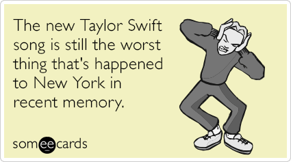 The new Taylor Swift song is still the worst thing that's happened to New York in recent memory.