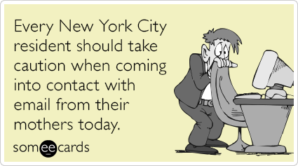 Every New York City resident should take caution when coming into contact with email from their mothers today.