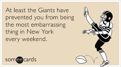 At least the Giants have prevented you from being the most embarrassing thing in New York every weekend.
