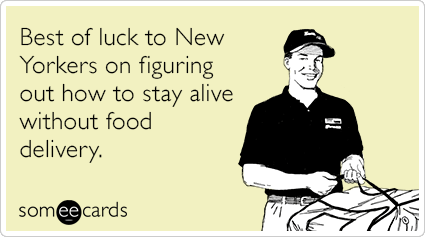 Best of luck to New Yorkers on figuring out how to stay alive without food delivery.