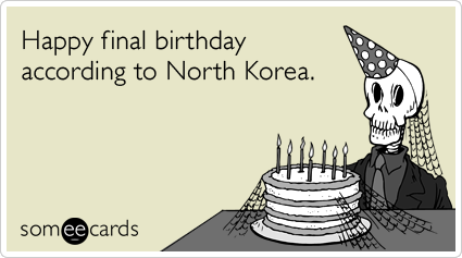 Happy final birthday according to North Korea.