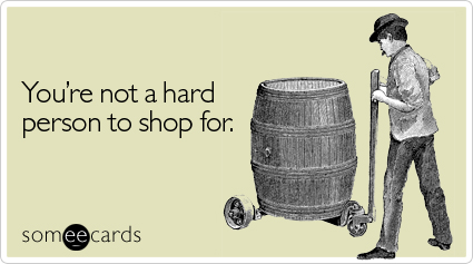 You're not a hard person to shop for