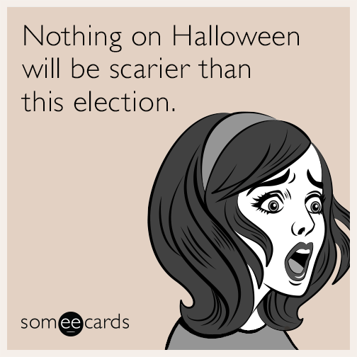Nothing on Halloween will be scarier than this election.