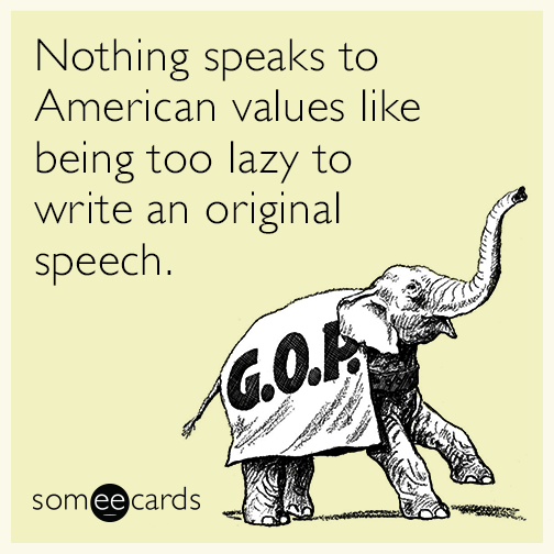 Nothing speaks to American values like being too lazy to write an original speech.
