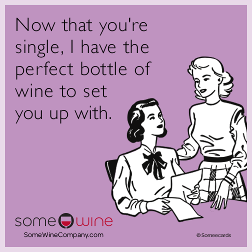 Now that you're single, I have the perfect bottle of wine to set you up with.