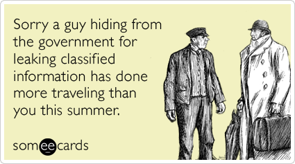 Sorry a guy hiding from the government for leaking classified information has done more traveling than you this summer.