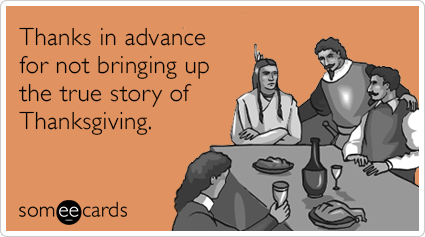 Thanks in advance for not bringing up the true story of Thanksgiving.