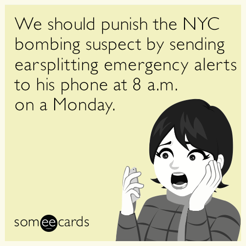 We should punish the NYC bombing suspect by sending earsplitting emergency alerts to his phone at 8 a.m. on a Monday.