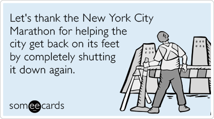 Let's thank the New York City Marathon for helping the city get back on its feet by completely shutting it down again.
