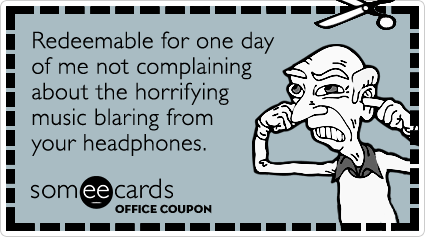 Office Coupon: Redeemable for one day of me not complaining about the horrifying music blaring from your headphones.