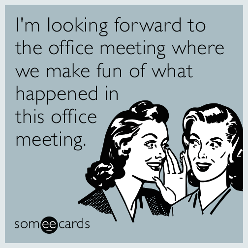 Im Looking Forward To The Office Meeting Where We Make Fun Of What