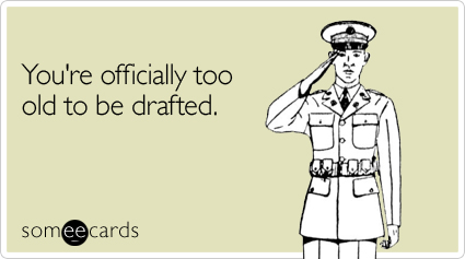 You're officially too old to be drafted