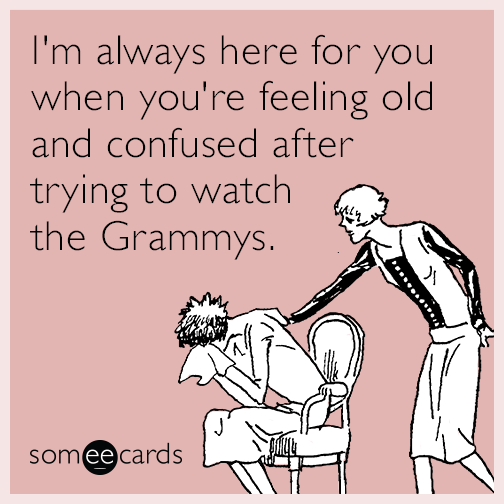 I'm always here for you when you're feeling old and confused after trying to watch the Grammys.