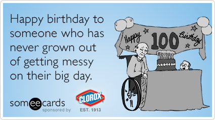 Happy birthday to someone who has never grown out of getting messy on their big day.