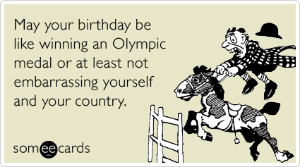 May Your Birthday Be Like Winning An Olympic Medal Or At Least Not Embarrassing Yourself And