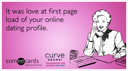 It was love at first page load of your online dating profile.