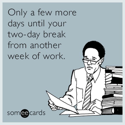 Check out the best ecards of the week since you know you're not doing any work today.