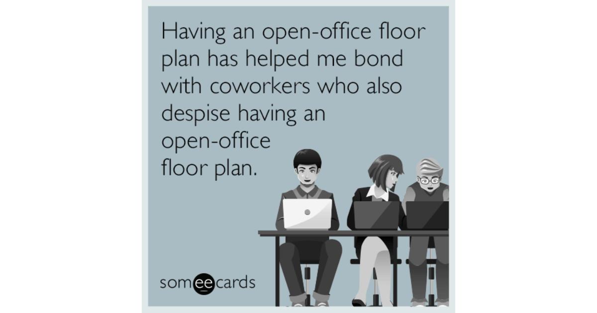 Having An Open Office Floor Plan Has Helped Me Bond With