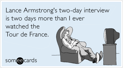 Lance Armstrong's two-day interview is two days more than I ever watched the Tour de France.