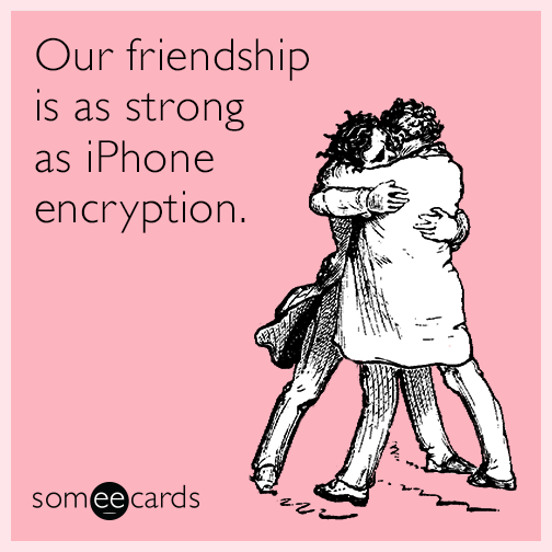 Our friendship is as strong as iPhone encryption.