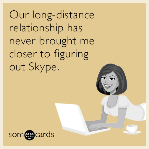 Our long-distance relationship has never brought me closer to figuring out Skype.