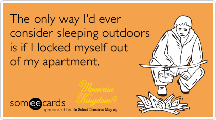 The only way I'd ever consider sleeping outdoors is if I locked myself out of my apartment.