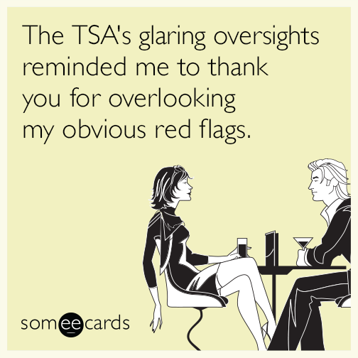 The TSA's glaring oversights reminded me to thank you for overlooking my obvious red flags.