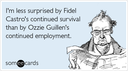 I'm less surprised by Fidel Castro's continued survival than by Ozzie Guillen's continued employment