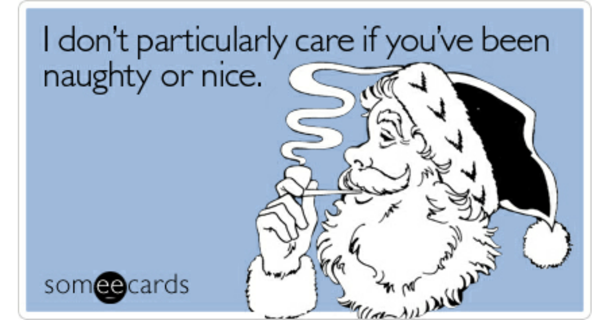 I don\'t particularly care if you\'ve been naughty or nice   Christmas ...