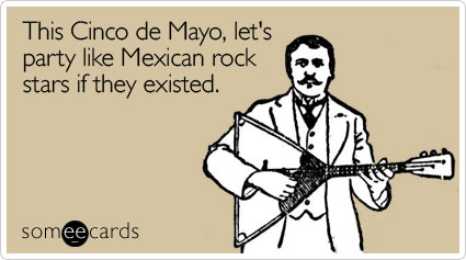 This Cinco de Mayo, let's party like Mexican rock stars if they existed