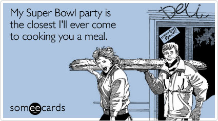 My Super Bowl party is the closest I'll ever come to cooking you a meal