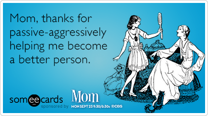 Mom Thanks For Passive Aggressively Helping Me Become A Better Person