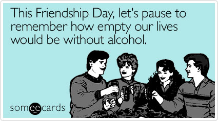This Friendship Day Lets Pause To Remember How Empty Our Lives Would Be Without Alcohol