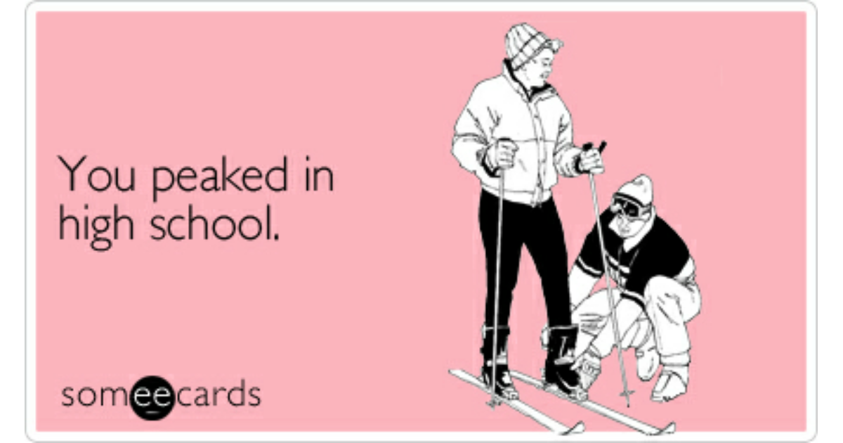 You Peaked In High School Friendship Ecard