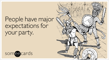People have major expectations for your party