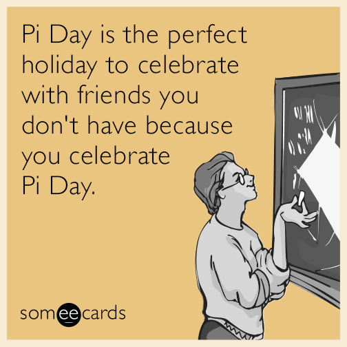 Pi Day Is The Perfect Holiday To Celebrate With Friends You Dont Have Because