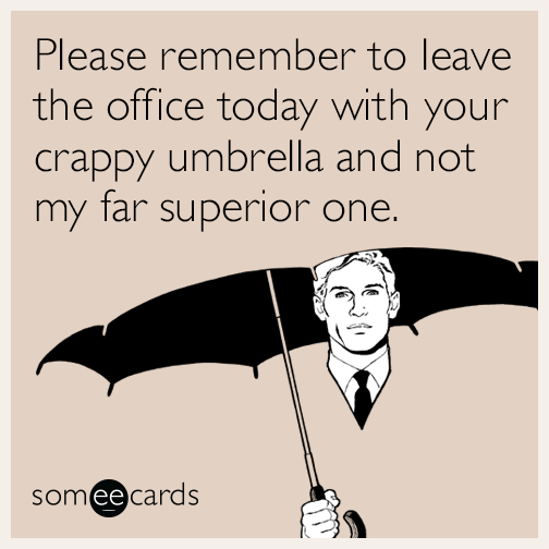 Please remember to leave the office today with your crappy umbrella and not my far superior one.